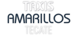 TAXIS AMARILLOS TECATE